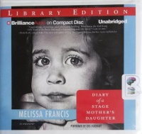 Diary of a Stage Mother's Daughter written by Melissa Francis performed by Cris Dukehart on CD (Unabridged)